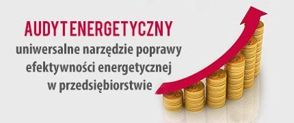 Audyt energetyczny – uniwersalne narzędzie poprawy efektywności energetycznej w przedsiębiorstwie